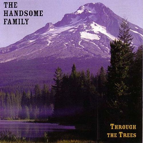 Through the Trees by The Handsome Family
