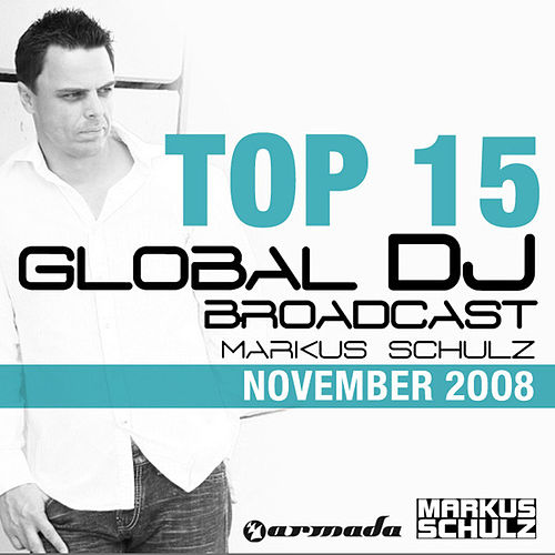 Markus Schulz - Global DJ Broadcast Top 15 von Various Artists