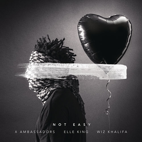 Not Easy (feat. X Ambassadors, Elle King & Wiz Khalifa) by Alex Da Kid
