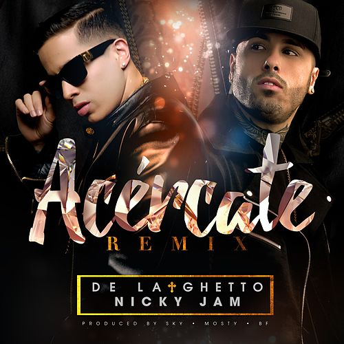Acércate (feat. Nicky Jam) (Remix) de De La Ghetto