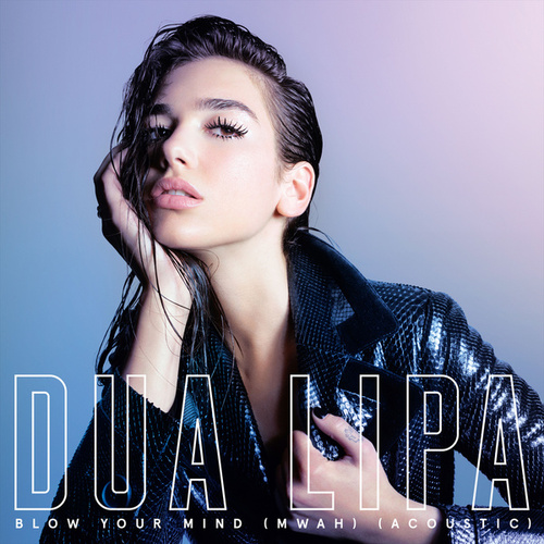 Blow Your Mind (Mwah) (Acoustic Version) von Dua Lipa