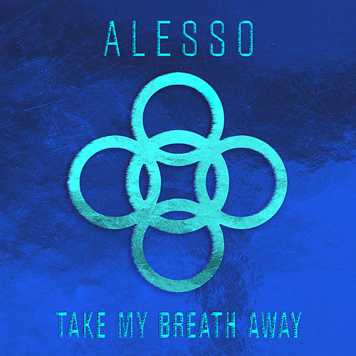Take My Breath Away by Alesso