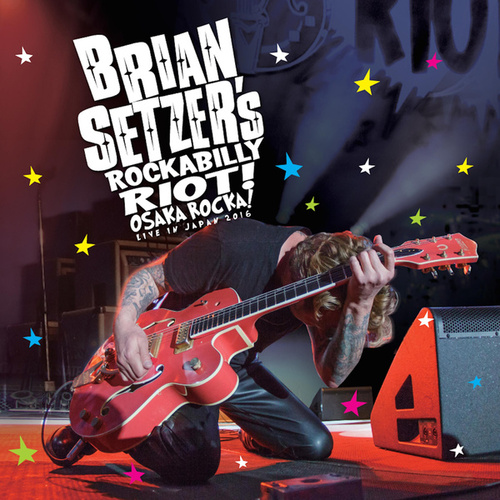 Rockabilly Riot: Osaka Rocka! - Live in Japan 2016 by Brian Setzer