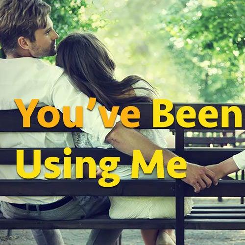 You've Been Using Me de Various Artists