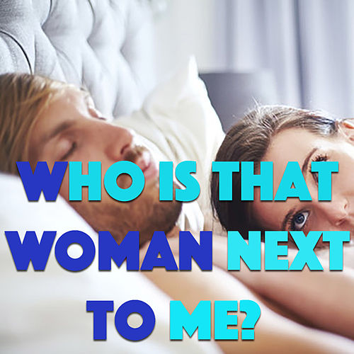 Who Is That Woman Next To Me? by Various Artists
