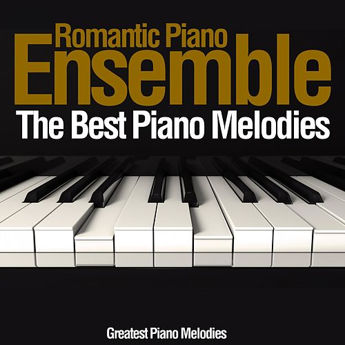 The Best Piano Melodies (Greatest Piano Melodies) von Romantic Piano Ensemble