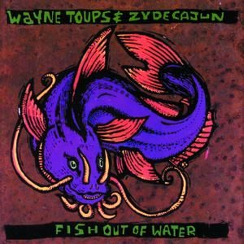 Fish Out Of Water by Wayne Toups and Zydecajun