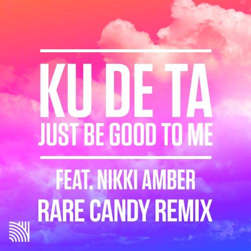 Just Be Good To Me (Rare Candy Remix) by Ku De Ta