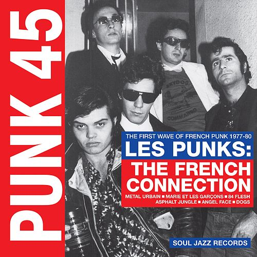 Soul Jazz Records Presents Punk 45: Les Punks: The French Connection. the First Wave of Punk 1977-80 de Various Artists