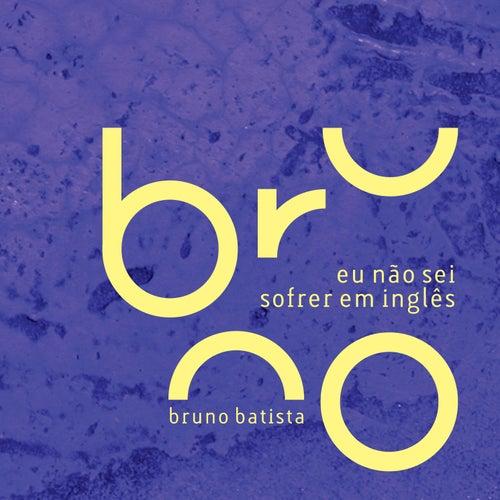 Eu Não Sei Sofrer em Inglês de Bruno Batista
