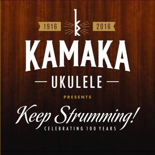 Kamaka Ukulele Presents: Keep Strumming! by Various Artists
