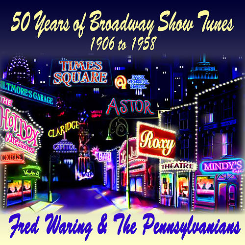 50 Years of Broadway Show Tunes : 1906 to 1958 by Fred Waring
