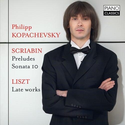 Scriabin: Preludes, Op. 11 & Sonata 10, Op. 70 - Liszt: Late Piano Works by Philipp Kopachevsky