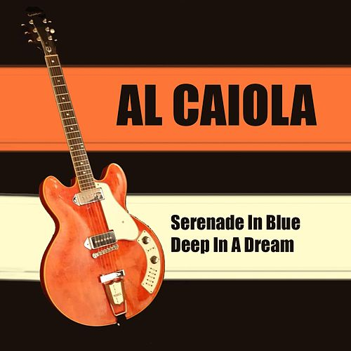 Al Caiola: Serenade in Blue + Deep in a Dream by Al Caiola