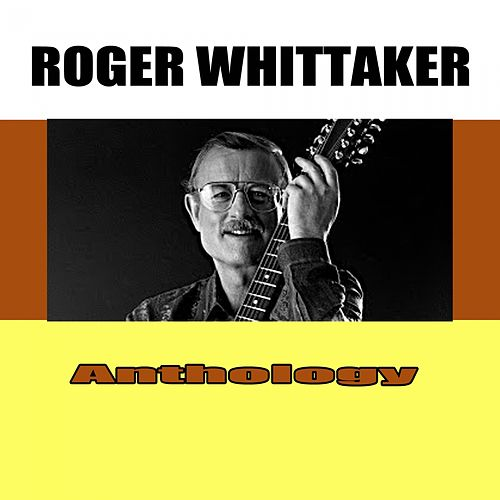 Anthology by Roger Whittaker
