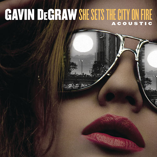 She Sets The City On Fire (Acoustic) de Gavin DeGraw