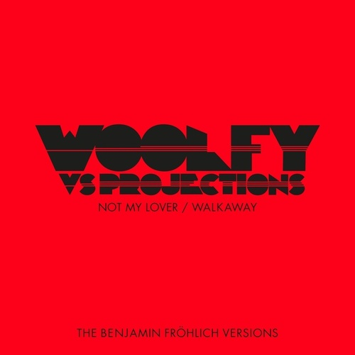 Not My Lover / Walkaway (The Benjamin Fröhlich Versions) by Woolfy vs. Projections
