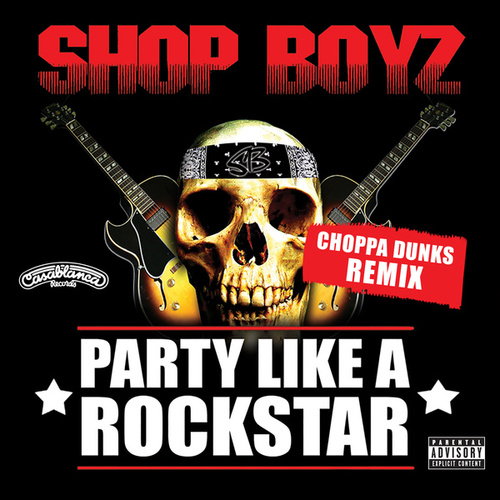 Party Like A Rockstar (Choppa Dunks Remix) by Shop Boyz