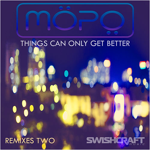 Things Can Only Get Better (Remix & Radio EP 2) by Mopo