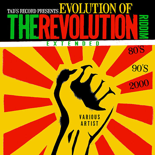 Tad's Record presents Evolution of The Revolution Riddim Extended (80's, 90's, 2000's) by Various Artists