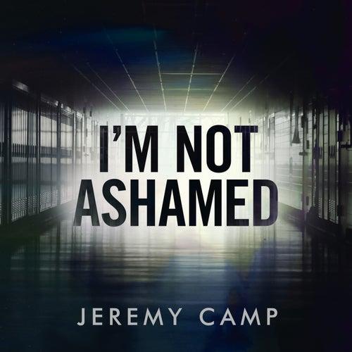I'm Not Ashamed de Jeremy Camp