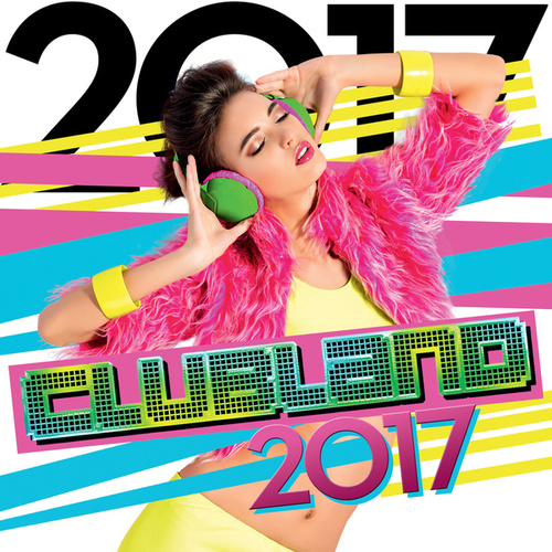 Clubland 2017 by Various Artists