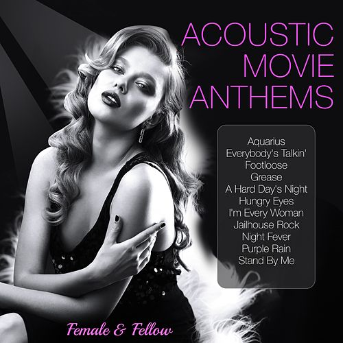 Acoustic Movie Anthems (Music Inspired by the Film) von Female
