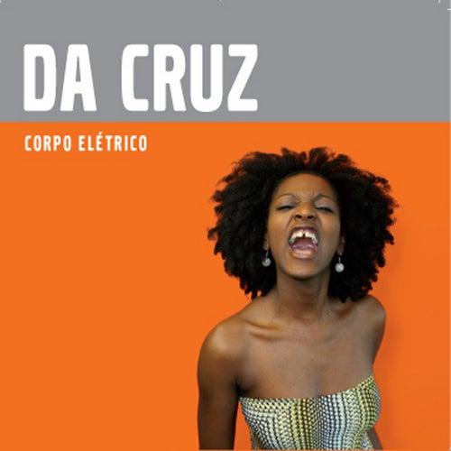 Corpo Elétrico by Da Cruz
