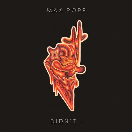 Didn't I von Max Pope