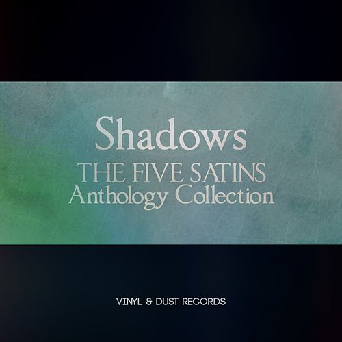 Shadows (The Five Satins Anthology Collection) de The Five Satins