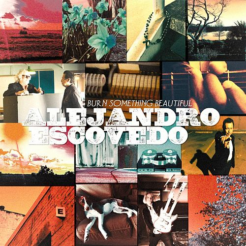Burn Something Beautiful de Alejandro Escovedo