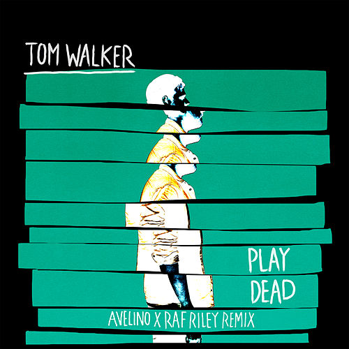 Play Dead (Avelino x Raf Riley Remix) von Tom Walker
