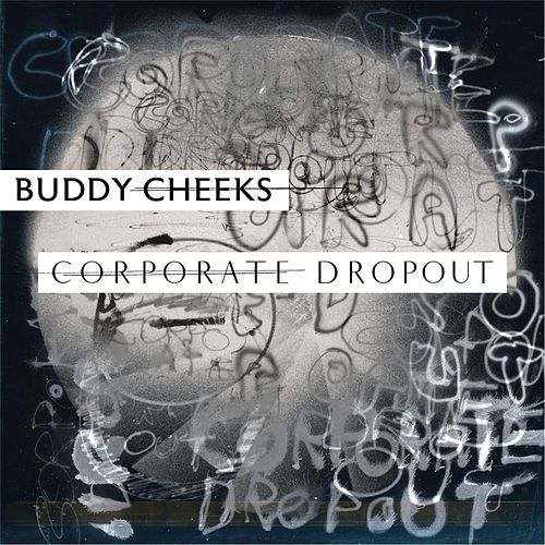 Corporate Dropout by Buddy Cheeks