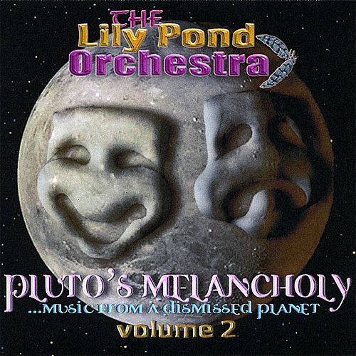 Pluto's Melancholy... Music From a Dismissed Planet - Volume 2 by The Lily Pond Orchestra