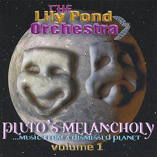 Pluto's Melancholy... Music From a Dismissed Planet - Volume 1 by The Lily Pond Orchestra
