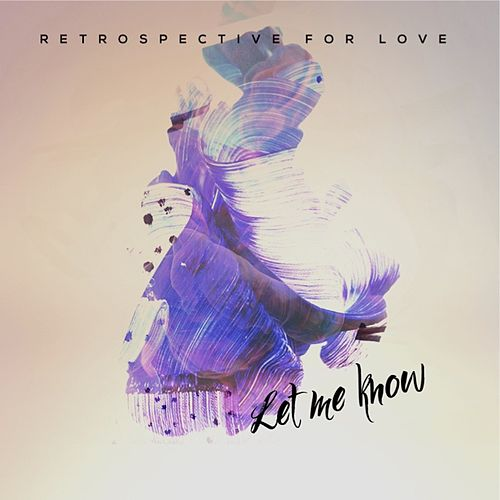Let Me Know / The Picture You Show Me by Retrospective for Love