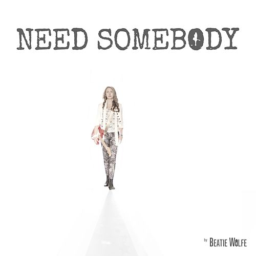 Need Somebody by Beatie Wolfe
