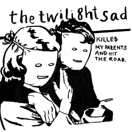 The Twilight Sad Killed My Parents and Hit the Road von The Twilight Sad