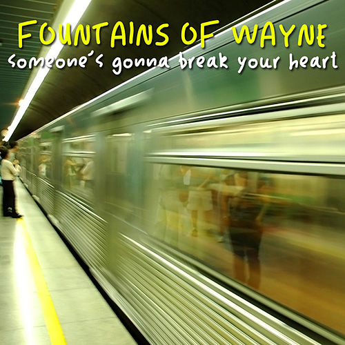 Someone's Gonna Break Your Heart by Fountains of Wayne