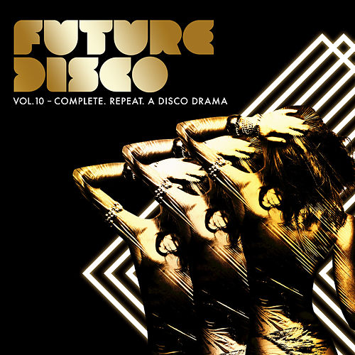 Future Disco, Vol. 10 - Complete. Repeat. A Disco Drama by Various Artists