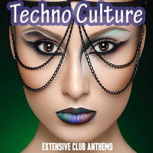 Techno Culture - Extensive Club Anthems von Various Artists
