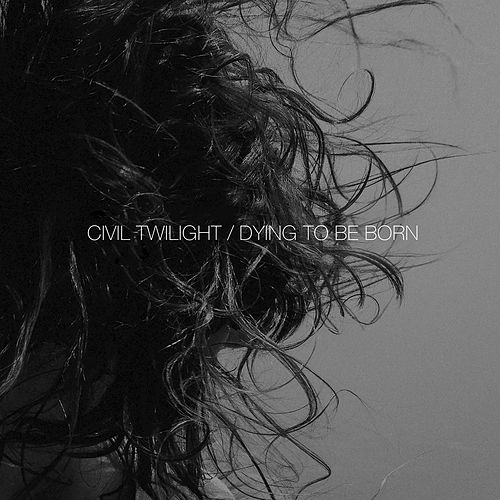 Dying To Be Born by Civil Twilight