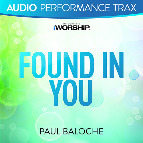 Found In You (Audio Performance Trax) by Paul Baloche