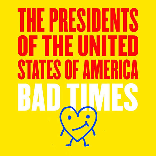 Bad Times von Presidents of the United States of America