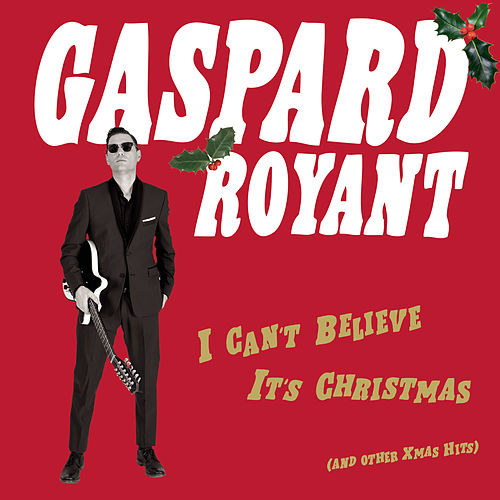 I Can't Believe It's Christmas ((And Other Xmas Hits)) von Gaspard Royant