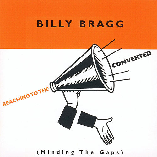 Reaching to the Converted by Billy Bragg