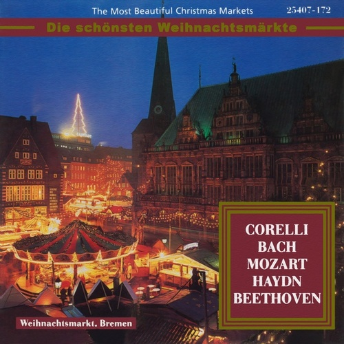 The Most Beautiful Christmas Markets - Corelli, Bach, Mozart, Haydn & Beethoven (Classical Music for Christmas Time) by Various Artists