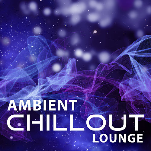 Ambient Chillout Lounge – Ambient Electronic Chillout, Deep Vibes, Ibiza Lounge, Del Mar, Beach Music, Chill Out 2016, Deep Chill Out, Ibiza Dance Party, Sexy Chill Out von Ibiza Chill Out