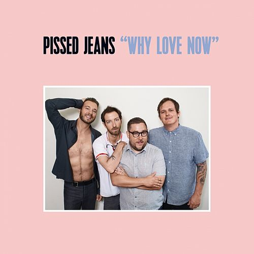 Why Love Now von Pissed Jeans