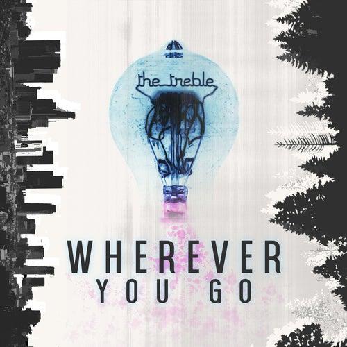 Wherever You Go by Treble